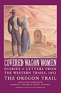 Covered Wagon Women #5: Covered Wagon Women: Diaries & Letters from the Western Trails, 1852: The Oregon Trail