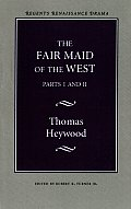 The Fair Maid of the West: Parts I and II (Regents Renaissance Drama Series)