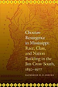 Choctaw Resurgence in Mississippi: Race, Class, and Nation Building in the Jim Crow South, 1830-1977 (Indians of the Southeast)
