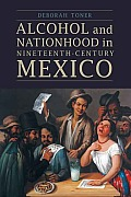 Alcohol and Nationhood in Nineteenth-Century Mexico (Mexican Experience)