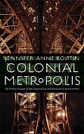 Colonial Metropolis: The Urban Grounds of Anti-Imperialism and Feminism in Interwar Paris (France Overseas: Studies in Empire and D)