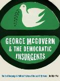 George McGovern and the Democratic Insurgents: The Best Campaign and Political Posters of the Last Fifty Years