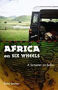 Africa on Six Wheels A Semester on Safari