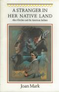A Stranger in Her Native Land: Alice Fletcher and the American Indians