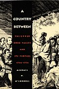 Country Between The Upper Ohio Valley & Its Peoples 1724 1774