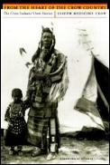 From the Heart of the Crow Country The Crow Indians Own Stories