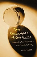 Conscience of the Game Baseballs Commissioners from Landis to Selig