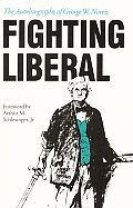 Fighting Liberal The Autobiography of George W Norris