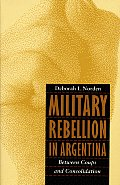 Military Rebellion in Argentina: Between Coups and Consolidation