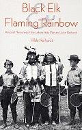 Black Elk and Flaming Rainbow: Personal Memories of the Lakota Holy Man and John Neihardt