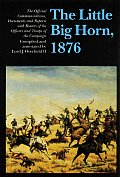 The Little Big Horn, 1876: The Official Communications, Documents and Reports