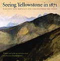 Seeing Yellowstone in 1871 Earliest Descriptions & Images from the Field