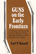 Guns on the Early Frontiers: A History of Firearms from Colonial Times Through the Years of the Western Fur Trade