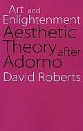 Art and Enlightenment: Aesthetic Theory After Adorno