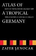 Atlas of a Tropical Germany: Essays on Politics and Culture, 1990-1998 (Texts and Contexts)