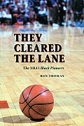 They Cleared the Lane The NBAs Black Pioneers