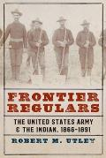 Frontier Regulars: The United States Army and the Indian, 1866-1891