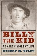 Billy The Kid A Short & Violent Life