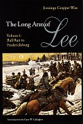 The Long Arm of Lee: The History of the Artillery of the Army of Northern Virginia, Volume 1: Bull Run to Fredricksburg