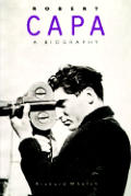 Robert Capa A Biography
