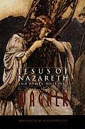 Jesus Of Nazareth & Other Writings