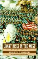 Grant Rises in the West: The First Year, 1861-1862