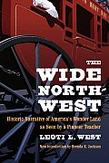 The Wide Northwest: Historic Narrative of America's Wonder Land as Seen by a Pioneer Teacher