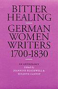 Bitter Healing: German Women Writers, 1700-1830. an Anthology