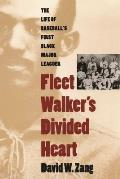 Fleet Walkers Divided Heart The Life of Baseballs First Black Major Leaguer