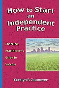 How to Start an Independent Practice: A Nurse Practitioner's Guide to Starting a Successful Business