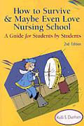 How to Survive and Maybe Even Love Nursing School!: A Guide for Students by Students