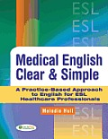 Medical English Clear & Simple: A Practice-Based Approach to English for ESL Healthcare Professionals