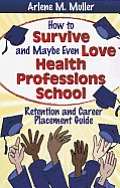 How To Survive and Maybe Even Love Health Professions School (11 Edition)
