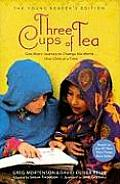 Three Cups of Tea Young Readers Edition One Mans Journey to Change the World One Child at a Time