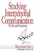 Studying Interpersonal Communication: The Research Experience