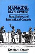 Managing Development: State, Society, and International Contexts