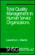 Sage Human Services Guides #67: Total Quality Management in Human Service Organizations