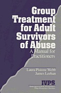 Group Treatment for Adult Survivors of Abuse: A Manual for Practitioners