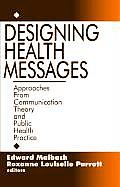 Designing Health Messages : Public Health Practice and Communication Theory (95 Edition)