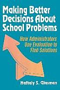Making Better Decisions about School Problems: How Administrators Use Evaluation to Find Solutions