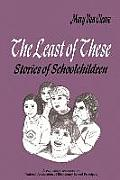 The Least of These:: Stories of Schoolchildren