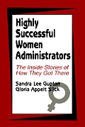 Highly Successful Women Administrators: The Inside Stories of How They Got There