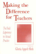 Making the Difference for Teachers: The Field Experience in Actual Practice
