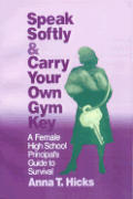 Speak Softly & Carry Your Own Gym Key: A Female High School Principal's Guide to Survival