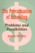 The Privatization of Schooling: A Powerful Way to Change Schools and Enhance Learning