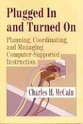 Plugged in and Turned on: Planning, Coordinating, and Managing Computer-Supported Instruction