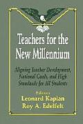 Teachers for the New Millennium: Aligning Teacher Development, National Goals, and High Standards for All Students