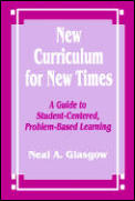New Curriculum for New Times: A Guide to Student-Centered, Problem-Based Learning
