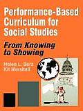 Performance-Based Curriculum for Social Studies: From Knowing to Showing (From Knowing to Showing)