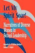 Let My Spirit Soar!: Narratives of Diverse Women in School Leadership